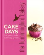 The Hummingbird Bakery Cake Days : Recipes to Make Every Day Special - Tarek Malouf