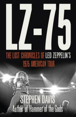 LZ-'75 : Across America with Led Zeppelin - Stephen Davis