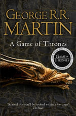 A Game of Thrones (A Song of Ice and Fire, Book 1) : Book One of Songs of Fire and Ice - George R. R. Martin