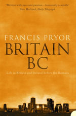 Britain BC : Life in Britain and Ireland Before the Romans (Text Only) - Francis Pryor