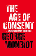 The Age of Consent - George Monbiot