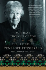 So I Have Thought of You : The Letters of Penelope Fitzgerald - Penelope Fitzgerald