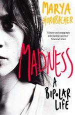 Madness : A Bipolar Life (Text Only) - Marya Hornbacher