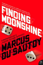 Finding Moonshine : A Mathematician's Journey Through Symmetry (Text Only) - Marcus du Sautoy