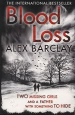 Blood Loss : Two missing girls and a father with something to hide - Alex Barclay