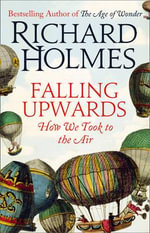 Falling Upwards : How We Took to the Air - Richard Holmes