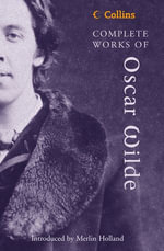 Complete Works of Oscar Wilde (Collins Classics) : Collins Classics - Oscar Wilde