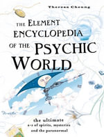 The Element Encyclopedia of the Psychic World : The Ultimate A-Z of Spirits, Mysteries and the Paranormal - Theresa Cheung