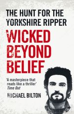 Wicked Beyond Belief : The Hunt for the Yorkshire Ripper (Text Only) - Michael Bilton