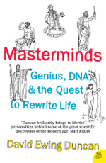 Masterminds : Genius, DNA, and the Quest to Rewrite Life - David Ewing Duncan