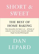 Short and Sweet : The Best of Home Baking - Dan Lepard
