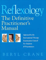 Reflexology : The Definitive Practitioner's Manual: Recommended by the International Therapy Examination Council for Students and Practitoners - Beryl Crane