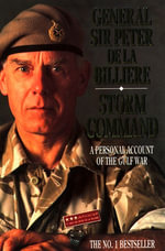 Storm Command : A Personal Account of the Gulf War (Text Only) - Gen. Sir Peter de la Billière