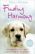 Finding Harmony : The Remarkable Dog That Helped a Family Through the Darkest of Times - Sally Hyder