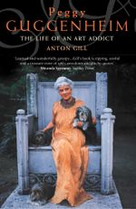 Peggy Guggenheim : The Life of an Art Addict (Text Only) - Anton Gill