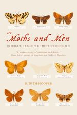 Of Moths and Men : Intrigue, Tragedy and the Peppered Moth (Text Only) - Judith Hooper