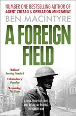 A Foreign Field : Ian Fleming and James Bond - Ben Macintyre