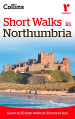 Ramblers Short Walks in Northumbria : Guide to 20 Easy Walks of 3 Hours or Less - Collins Maps