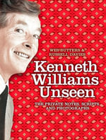 Kenneth Williams Unseen : The private notes, scripts and photographs - Wes Butters