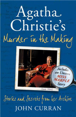 Agatha Christie's Murder in the Making : Stories and Secrets from Her Archive - Includes an Unseen Miss Marple Story - John Curran