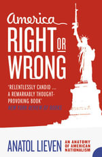 America Right or Wrong : An Anatomy of American Nationalism - Anatol Lieven