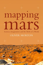 Mapping Mars : Science, Imagination and the Birth of a World (Text Only) - Oliver Morton
