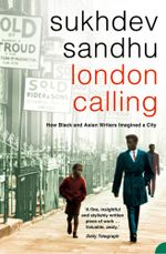 London Calling : How Black and Asian Writers Imagined a City - Sukhdev Sandhu