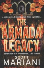 The Armada Legacy : A sunken secret... A missing woman... A race against time... - Scott Mariani
