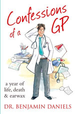 Confessions of a GP (The Confessions Series) : The Confessions Series - Benjamin Daniels