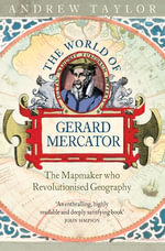 The World of Gerard Mercator : The Mapmaker Who Revolutionised Geography - Andrew Taylor