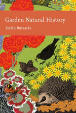 Garden Natural History (Collins New Naturalist Library, Book 102) : Collins New Naturalist Library - Stefan Buczacki