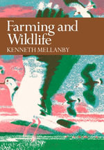 Farming and Wildlife (Collins New Naturalist Library, Book 67) : Collins New Naturalist Library - Kenneth Mellanby