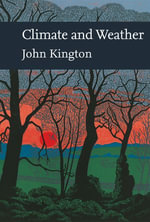 Climate and Weather (Collins New Naturalist Library, Book 115) : Collins New Naturalist Library - John Kington