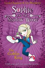 The Goblin King : Sophie and the Shadow Woods Series : Book 1 - Linda Chapman
