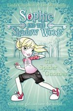 The Spider Gnomes : Sophie and the Shadow Woods Series : Book 3 - Linda Chapman