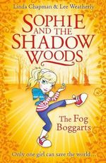 The Fog Boggarts : Sophie and the Shadow Woods Series : Book 4 - Linda Chapman