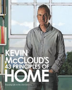 Kevin McCloud's 43 Principles of Home : Enjoying Life in the 21st Century - Kevin McCloud
