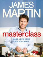 Masterclass : Make Your Home Cooking Easier - James Martin