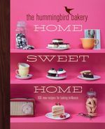 The Hummingbird Bakery Home Sweet Home : 100 New Recipes for Baking Brilliance - Tarek Malouf