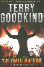 The Omen Machine : A Richard And Kahlan Novel - Terry Goodkind
