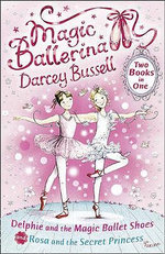 Delphie and the Magic Ballet Shoes / Rosa and the Secret Princess : (2-in-1) - Darcey Bussell