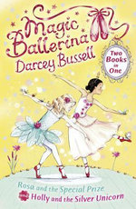 Rosa and the Special Prize / Holly and the Silver Unicorn (2-in-1) : Two Books in One - Darcey Bussell