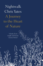 Nightwalk : A journey to the heart of nature - Chris Yates