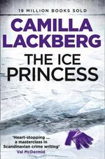 The Ice Princess : Detective Patrik Hedstrom Novels : Book 1 - Camilla Lackberg