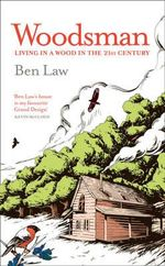 The Woodsman : The Story of a Lost River - Ben Law