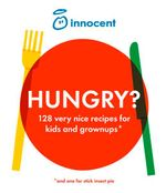 Hungry? : 128 very nice recipes for kids and grownups (and one for stick insect pie) - Innocent
