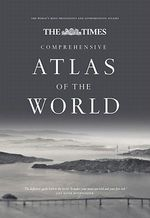 The Times Comprehensive Atlas of the World: Comprehensive Edition : 13th Edition of the World's Most Prestigious and Authoritative Atlas - Times Atlases