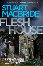 Flesh House : Logan McRae Series : Book 4 - Stuart MacBride