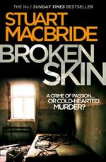 Broken Skin : Logan McRae Series : Book 3 - Stuart MacBride