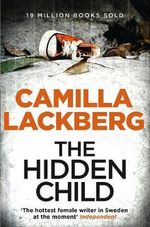 The Hidden Child : Detective Patrik Hedstrom Novels : Book 5 - Camilla Lackberg